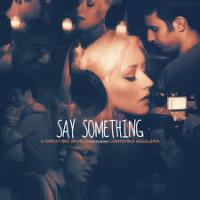 say something-a great big world ft christina aguilera