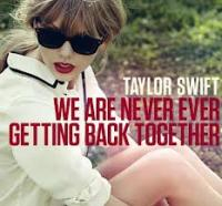 we are never ever getting back together-taylor swift