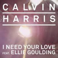 I Need Your Love - Calvin Harris Featuring Ellie Goulding